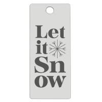 Edelstahl Anhänger, Rechteck, 16 x 38 mm, Motiv: Let it snow mit Schneeflocke, silberfarben